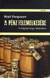 Niall Ferguson: A pénz felemelkedése - A világ pénzügyi történelme -  (Könyv)