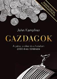 John Kampfner: Gazdagok - A pénz, a siker és a hatalom 2000 éves története -  (Könyv)
