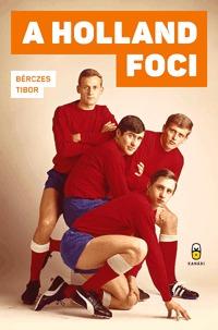 Bérczes Tibor: A holland foci -  (Könyv)