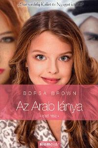 """Borsa Brown: Az Arab lánya - Első rész - """"Szenvedély Kelet és Nyugat között"""" -  (Könyv)"""