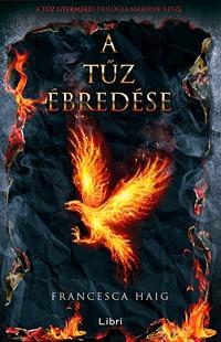 Francesca Haig: A tűz ébredése - A tűz gyermekei II. -  (Könyv)