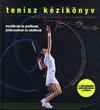 Miguel Crespo, Machar Reid, Bruce Elliott: Tenisz kézikönyv - Kezdőknek és profiknak, játékosoknak és edzőknek -  (Könyv)