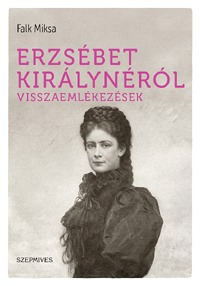 Falk Miksa: Erzsébet királynéról - Visszaemlékezések -  (Könyv)