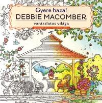 Debbie Macomber: Gyere haza! - Színezőkönyv felnőtteknek - Debbie Macomber varázslatos világa -  (Könyv)
