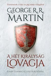 George R. R. Martin: A Hét Királyság lovagja - Történetek A tűz és jég dala világából -  (Könyv)