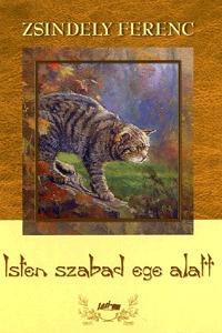 Zsindely Ferenc: Isten szabad ege alatt -  (Könyv)