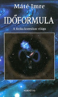 Máté Imre: Időformula - A fizika kozmikus világa -  (Könyv)