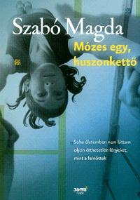 Szabó Magda: Mózes egy, huszonkettő -  (Könyv)