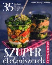"""Vereb """"Rocky"""" Adrienn: Szuperélelmiszerek konyhaközelben -  (Könyv)"""