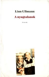 Linn Ullmann: A nyugtalanok -  (Könyv)