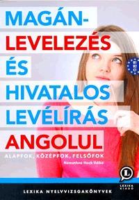Némethné Hock Ildikó: Magánlevelezés és hivatalos levélírás angolul - Alapfok, középfok, felsőfok -  (Könyv)