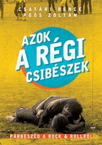 Csatári Bence, Poós Zoltán: Azok a régi csibészek - Párbeszéd a rock and rollról -  (Könyv)