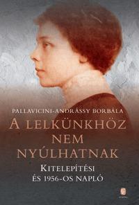 Pallavicini-Andrássy Borbála: A lelkünkhöz nem nyúlhatnak - Kitelepítési és 1956-os napló -  (Könyv)