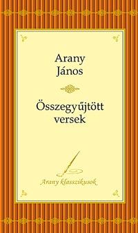 Arany János - Összegyűjtott versek - Arany Klasszikusok 4. -  (Könyv)