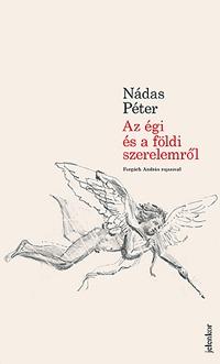 Nádas Péter: Az égi és a földi szerelemről -  (Könyv)