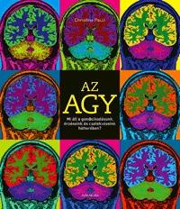 Christine Pauli: Az agy - Mi áll a gondolkodásunk, érzéseink és cselekvéseink hátterében? -  (Könyv)