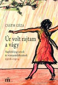 Csáth Géza: Úr volt rajtam a vágy - Naplófeljegyzések és visszaemlékezések 1906 - 1914 -  (Könyv)