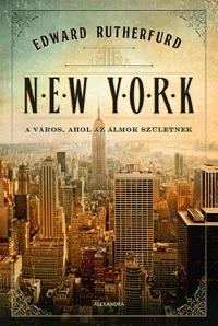Edward Rutherfurd: New York - A város, ahol az álmok születnek -  (Könyv)