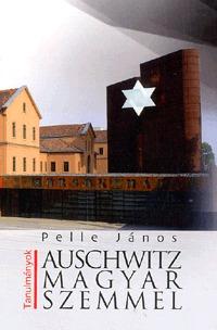 Pelle János: Auschwitz magyar szemmel -  (Könyv)