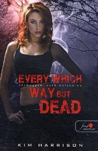Kim Harrison: Every Which Way But Dead - Bárhogyan, csak holtan ne (Hollows 3.) - puha kötés -  (Könyv)
