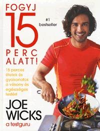 Joe Wicks: Fogyj 15 perc alatt! - 15 perces ételek és gyakorlatok a vékony és egészséges testért -  (Könyv)