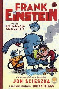 Jon Scieszka: Frank Einstein és az antianyag-meghajtó -  (Könyv)