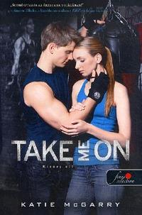 Katie Mcgarry: Take Me On - Kísérj el! (Feszülő húr 4.) -  (Könyv)