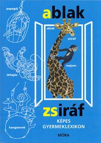 Mérei Ferenc, V. Binét Ágnes: Ablak - Zsiráf - Képes gyermeklexikon -  (Könyv)