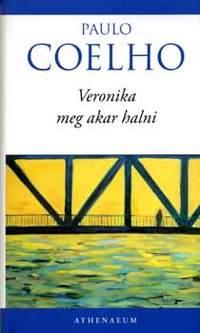 Paulo Coelho: Veronika meg akar halni -  (Könyv)