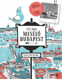 Tittel Kinga: Mesélő Budapest - Térképek, rejtélyek, fotók -  (Könyv)