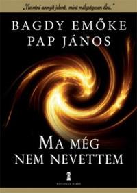 Dr. Bagdy Emőke, Pap János: Ma még nem nevettem -  (Könyv)