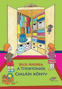Beck Andrea: A Titoktündér - Családi Könyv - Titokmesék gyerekeknek és felnőtteknek, mert együtt minden egy kicsit könnyebb lehet -  (Könyv)