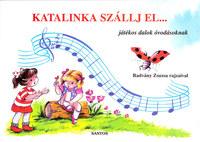 Radvány Zsuzsa: Katalinka szállj el... - Játékos dalok óvodásoknak -  (Könyv)