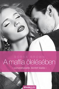 Borsa Brown: A maffia ölelésében (Maffia-trilógia 2.) -  (Könyv)