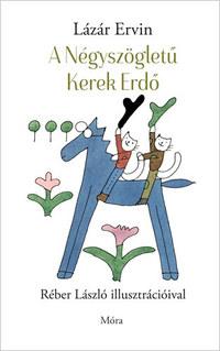 Lázár Ervin: A Négyszögletű Kerek Erdő -  (Könyv)