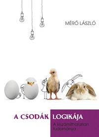 Mérő László: A csodák logikája - A kiszámíthatatlan tudománya -  (Könyv)