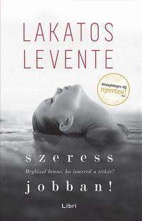 Lakatos Levente: Szeress jobban! - Megbízol benne, ha ismered a titkát? -  (Könyv)