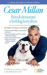 Cesar Millan: Rövid útmutató a boldog kutyához -  (Könyv)
