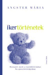 Angster Mária: Ikertörténetek - Elveszett ikrek a családállításban és a pszichoterápiában -  (Könyv)
