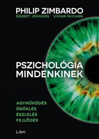 Philip Zimbardo, Vivian McCann, Robert Johnson: Pszichológia mindenkinek 1. - Agyműködés - Öröklés - Észlelés - Fejlődés -  (Könyv)
