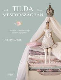 Tone Finnanger: Tilda Meseországban - Több mint 25 mesebeli tárgy textilből és papírból -  (Könyv)