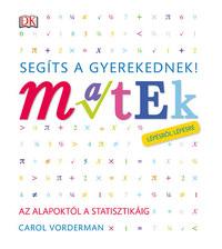 Carol Vorderman: Segíts a gyerekednek! Matek lépésről lépésre - Az alapoktól a statisztikáig -  (Könyv)