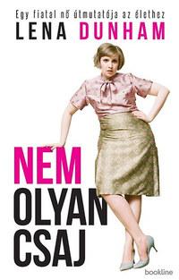 Lena Dunham: Nem olyan csaj - Egy fiatal nő útmutatója az élethez -  (Könyv)