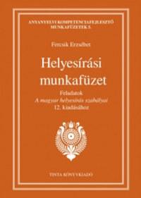 Fercsik Erzsébet: Helyesírási munkafüzet - Feladatok A magyar helyesírás szabályai 12. kiadásához -  (Könyv)