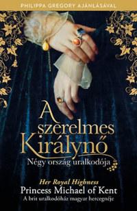 Her Royal Highness Princess Michael of Kent: A szerelmes Királynő - Négy ország uralkodója -  (Könyv)