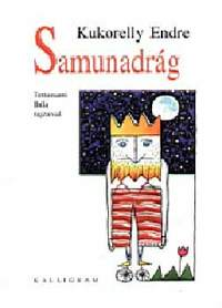 Kukorelly Endre: Samunadrág - Komolyabb dolgok hat és háromnegyed éveseknek -  (Könyv)