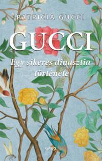Patrizia Gucci: Gucci - Egy sikeres dinasztia története -  (Könyv)