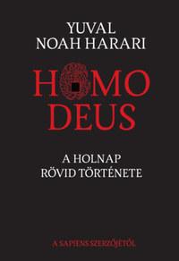 Yuval Noah Harari: Homo Deus - A holnap rövid története -  (Könyv)