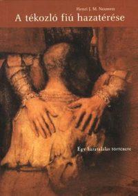 Henri J. Nouwen: A tékozló fiú hazatérése - Egy hazatalálás története - Egy hazatalálás története -  (Könyv)
