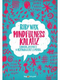 Ruby Wax: Mindfulness-kalauz - Tudatos jelenlét az agyonhajszolt elmének -  (Könyv)
